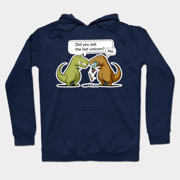 Did You Eat Last Unicorn No Tshirt Dino Lover Dinosaur Trex T