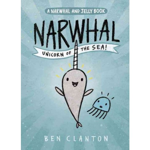 Narwhal And Jelly 1   Unicorn Of The Sea (paperback) (ben Clanton