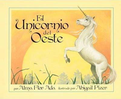 Unicorn Of The West (spanish Edition)   Alma Flor Ada   9781416968443