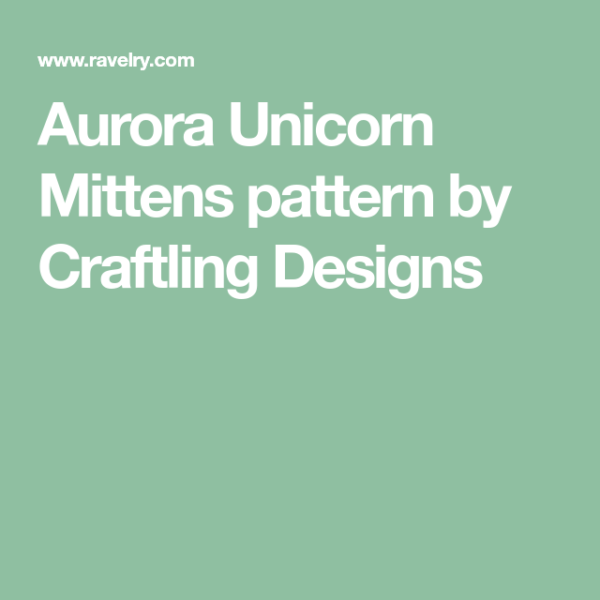 Aurora Unicorn Mittens Pattern By Craftling Designs