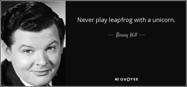 Benny Hill Quote  Never Play Leapfrog With A Unicorn