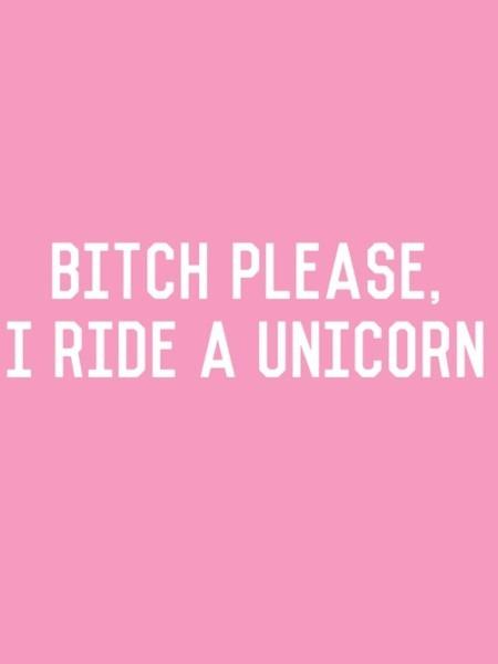 Bitch Please, I Ride A Unicorn On We Heart It