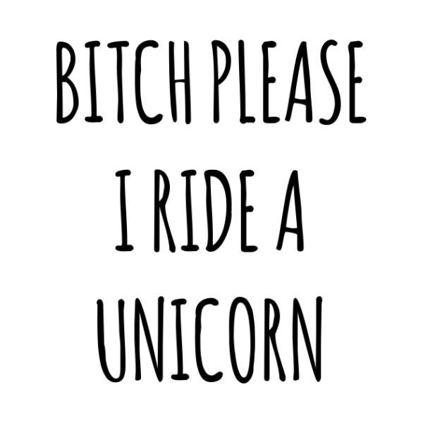 Bitch Please I Ride A Unicorn Unique Quotes Slogan