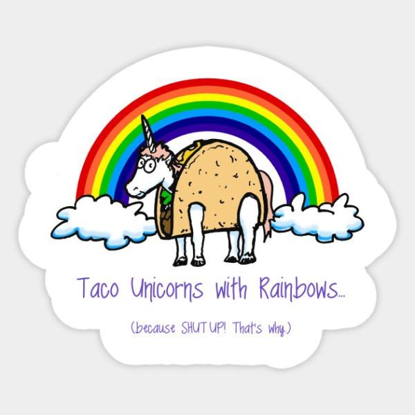 Taco Unicorn Rainbow Shut Up