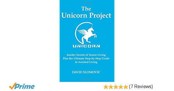 The Unicorn Project  Insider Secrets Of Senior Living Plus The