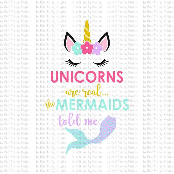 Unicorns Are Real The Mermaids Told Me Svg