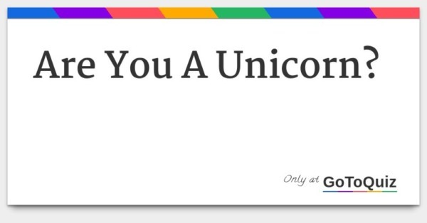 Are You A Unicorn