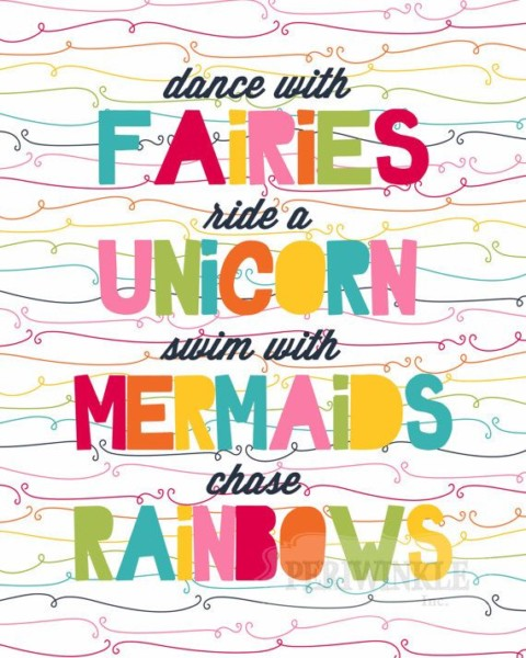 Dance With Fairies, Ride A Unicorn, Swim With Mermaids,chase