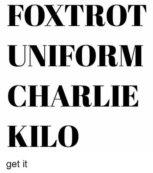 Foxtrot Uniform Charlie Kilo Get It