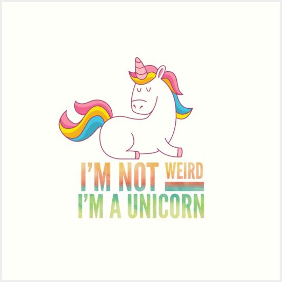 I Am Not Weird I'm A Unicorn  Art Prints By Tazuzu