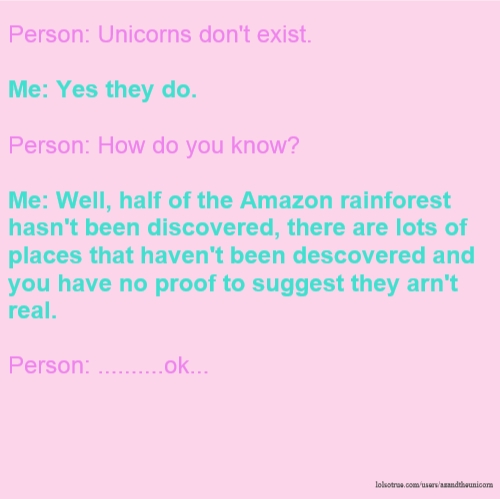 Person  Unicorns Don't Exist  Me  Yes They Do  Person  How Do You