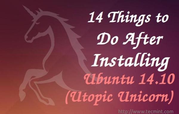 14 Things To Do After Installing Ubuntu 14 10 (utopic Unicorn)