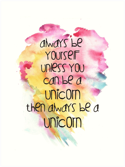 Always Be Yourself, Unless You Can Be A Unicorn  Art Prints By