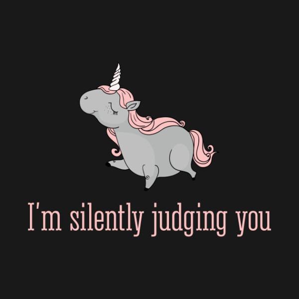 I'm Silently Judging You Fabulous Unicorn