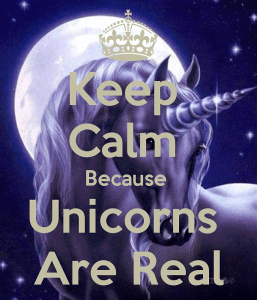 Keep Calm Because Unicorns Are Real