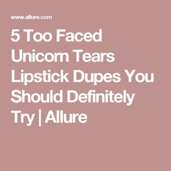 5 Magical Too Faced Unicorn Tears Lipstick Dupes
