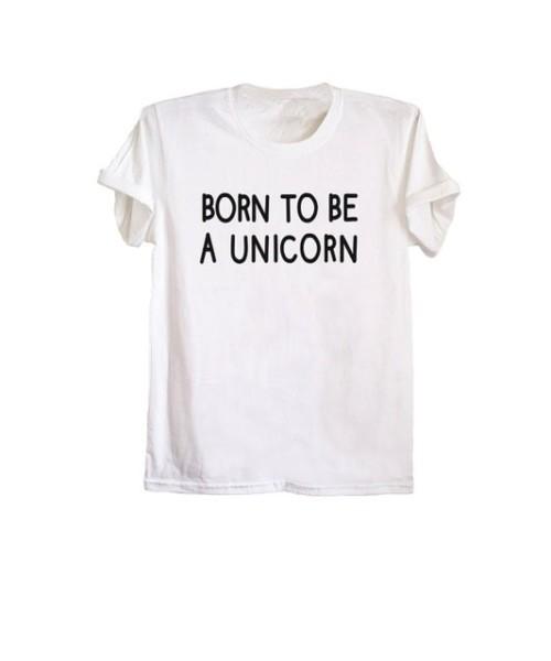 Born To Be A Unicorn Shirt Tumblr Outfits Unicorn T Shirt Women