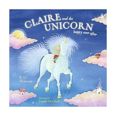 Claire And The Unicorn   Happy Ever After (school And Library
