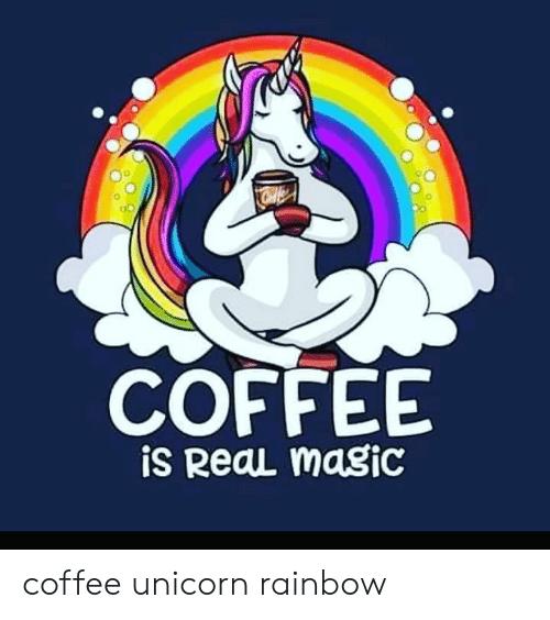 Coffee Is Real Magic Coffee Unicorn Rainbow