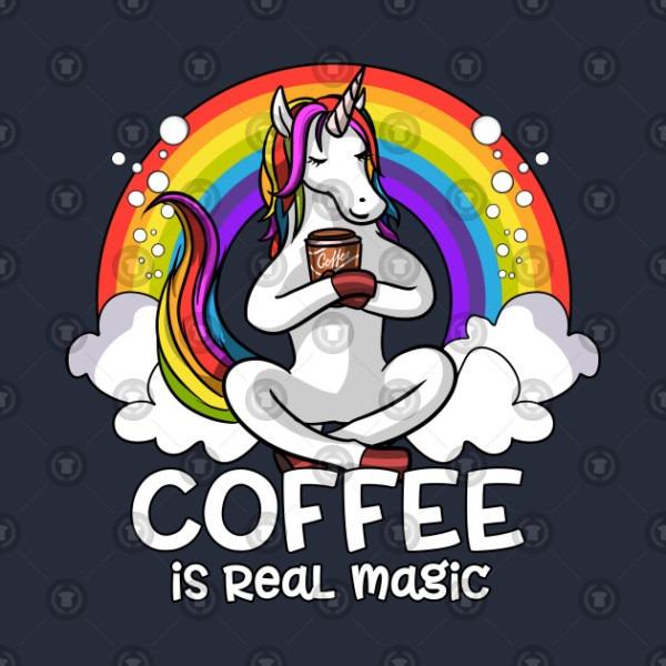Coffee Is Real Magic Unicorn Magical Rainbow