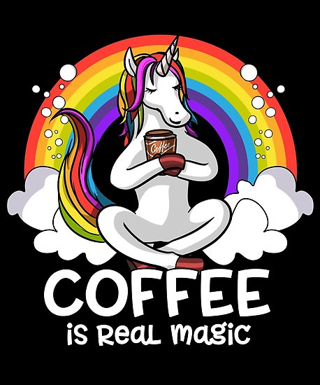 Coffee Is Real Magic Unicorn Magical Rainbow  Posters By Nikolay