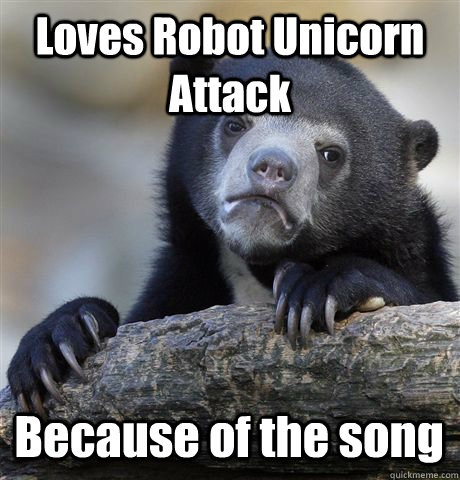 Loves Robot Unicorn Attack Because Of The Song