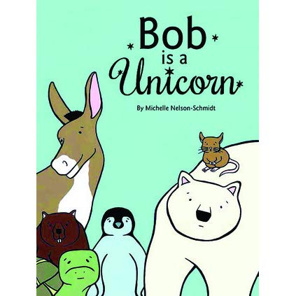 Bob Is A Unicorn By Michelle Nelson