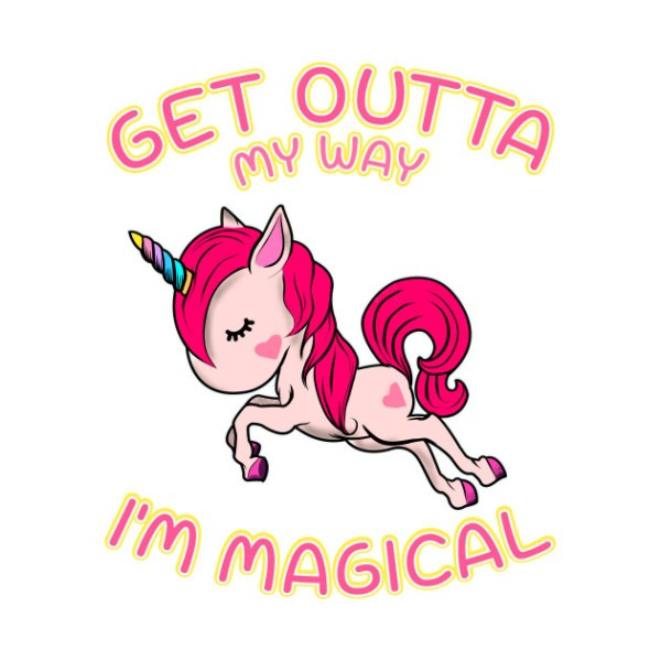 Cute Get Outta My Way I'm Magical Unicorn Funny