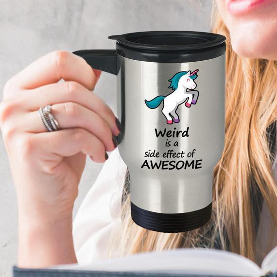 Unicorn Travel Mug Weird Is A Side Effect Of Awesome Unicorn