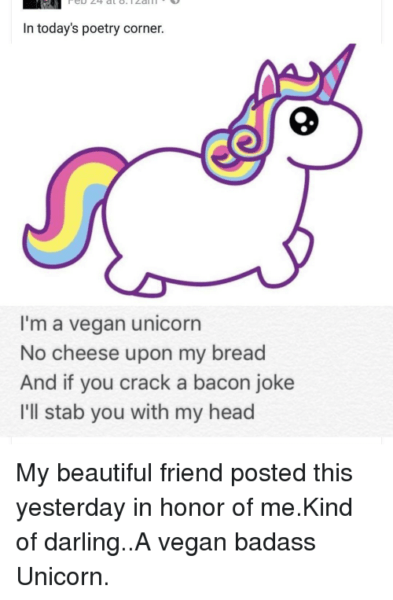 In Today's Poetry Corner I'm A Vegan Unicorn No Cheese Upon My