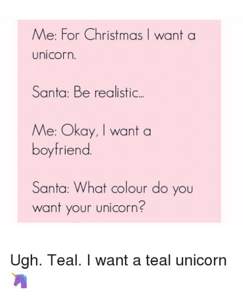 Me For Christmas I Want A Unicorn Santa Be Realistic Me Okay I