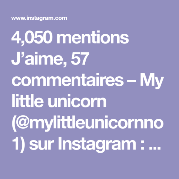 4,050 Mentions J'aime, 57 Commentaires – My Little Unicorn