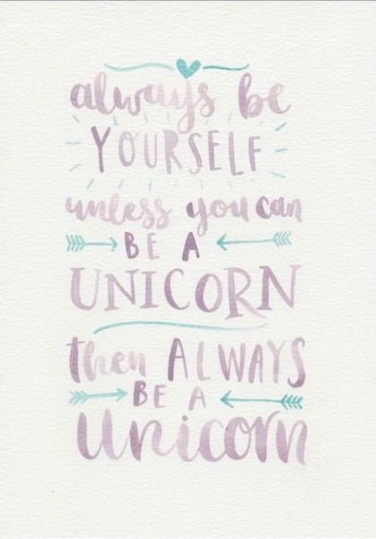 Be Your Self But If You Can Be A Unicorn Then Be A Unicorn