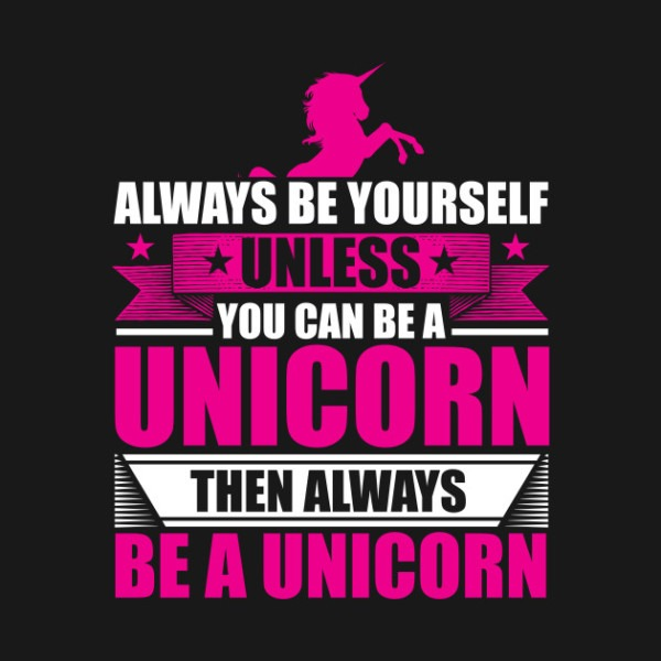 Funny Always Be Yourself Unless You Can Be A Unicorn