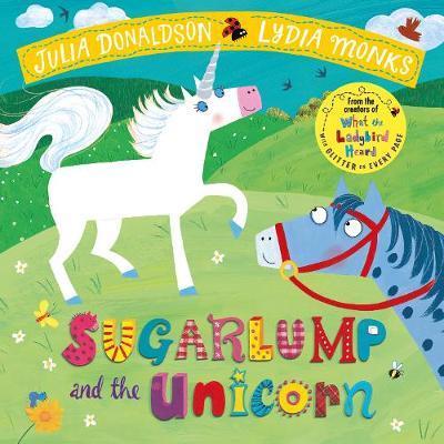 Sugarlump And The Unicorn   Julia Donaldson   9781509862665