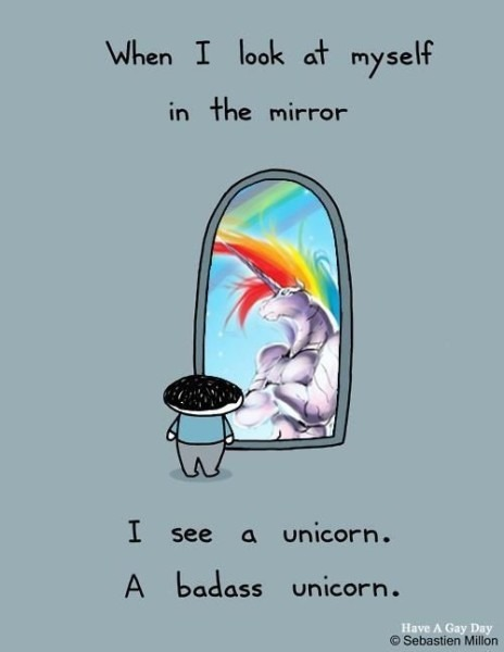 When I Look At Myself In The Mirror, I See A Unicorn  A Badass