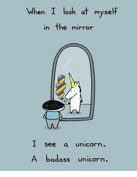 When I Look At Myself In The Mirror L See A Unicorn A Badass