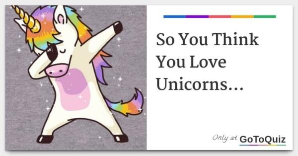 So You Think You Love Unicorns