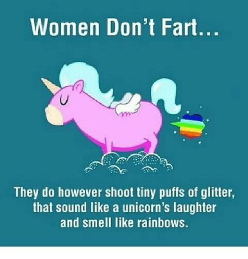 Women Don't Fart They Do However Shoot Tiny Puffs Of Glitter That