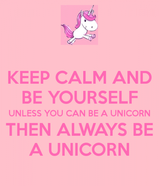 Be Yourself Unless You're A Unicorn