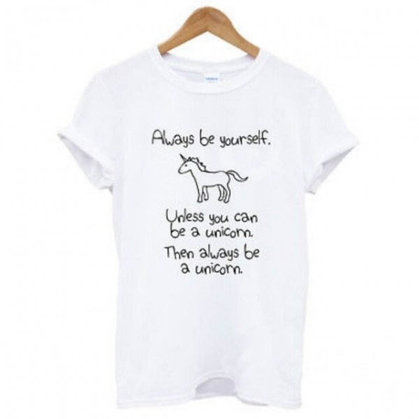 Cotton Letter Always Be Yourself Unless You Can Be A Unicorn T