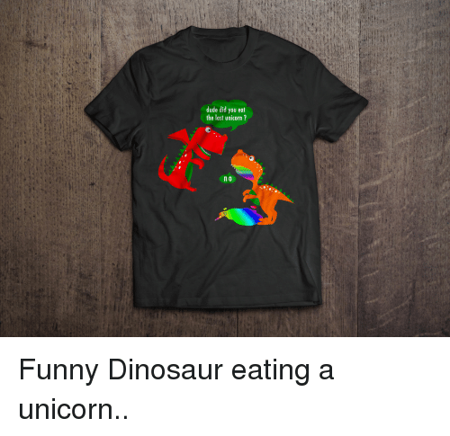 Dude Did You Eat The Last Unicorn   No Funny Dinosaur Eating A