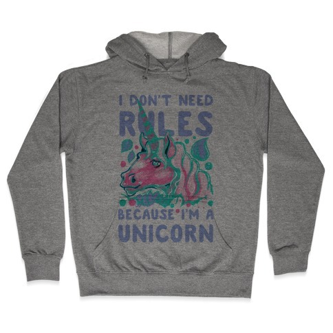 I Don't Need Rules Because I Am A Unicorn Hoodie