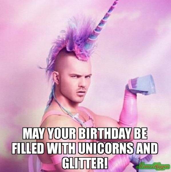 May Your Birthday Be Filled With Unicorns And Glitter! Meme