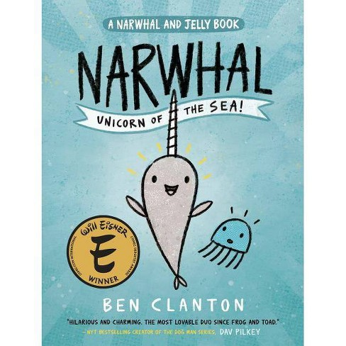 Narwhal And Jelly 1   Narwhal  Unicorn Of The Sea (hardcover) (ben