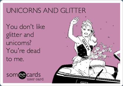 Unicorns And Glitter You Don't Like Glitter And Unicorns  You're