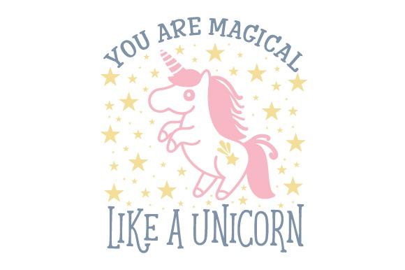 You Are Magical Like A Unicorn Svg Cut File By Creative Fabrica