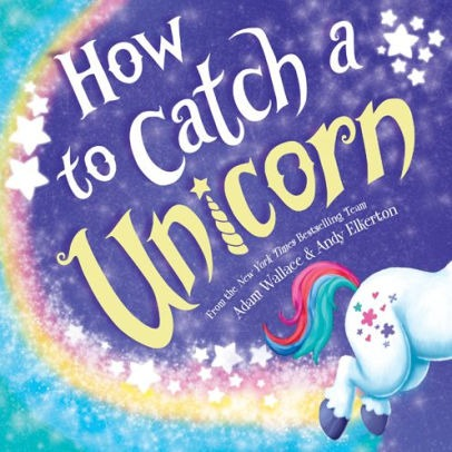 How To Catch A Unicorn (how To Catch Series) By Adam Wallace