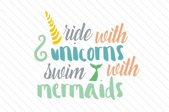 Ride With Unicorns Swim With Mermaids (svg Cut File) By Creative