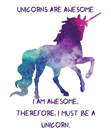 Unicorns Are Awesome  I Am Awesome  Therefore, I Must Be A Unicorn